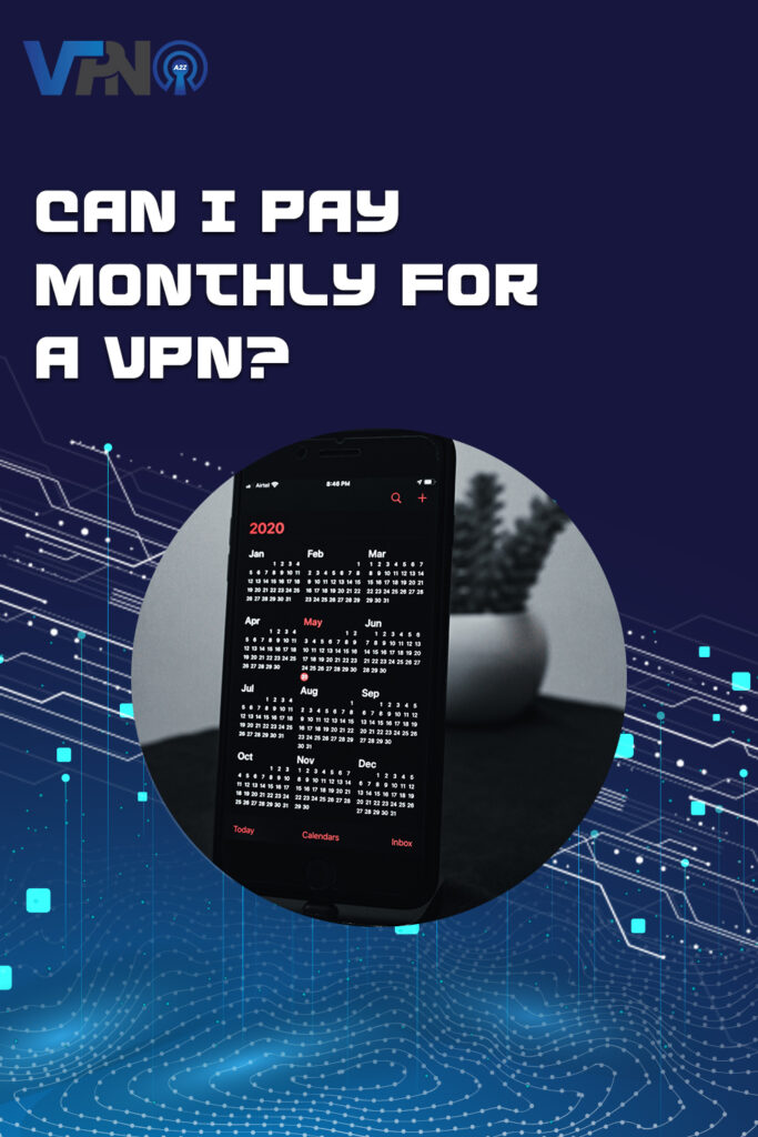 Can I pay monthly for a VPN?