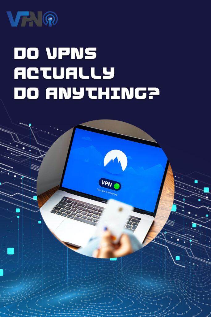 Do VPNs actually do anything?