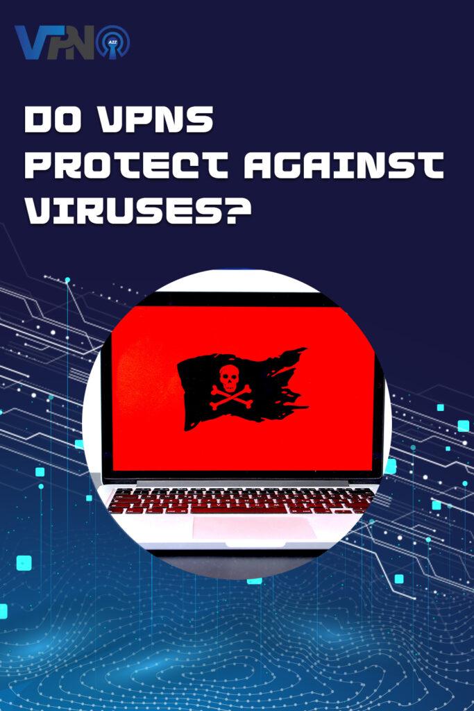 Les VPN protègent-ils contre les virus ?