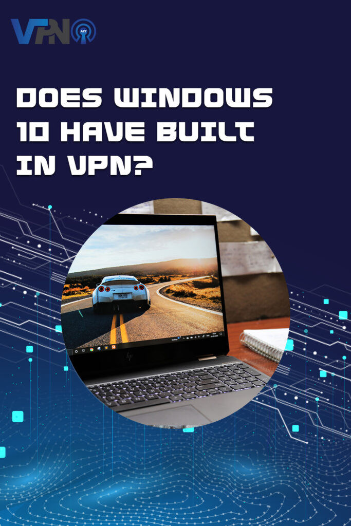 Windows 10 dispose-t-il d'un VPN intégré ?
