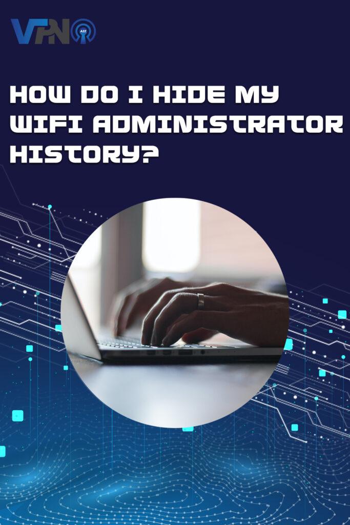 Comment puis-je masquer l'historique de mon administrateur WiFi ?