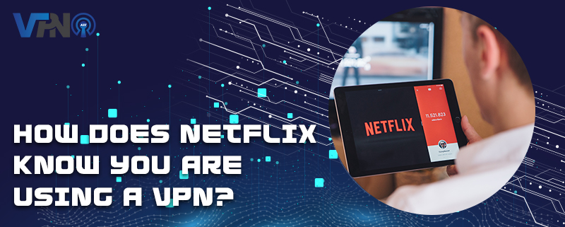 Woher weiß Netflix, dass Sie ein VPN verwenden?