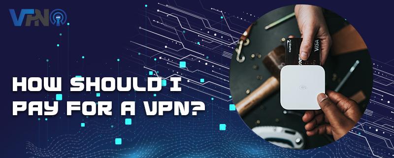 Comment dois-je payer pour un VPN ?