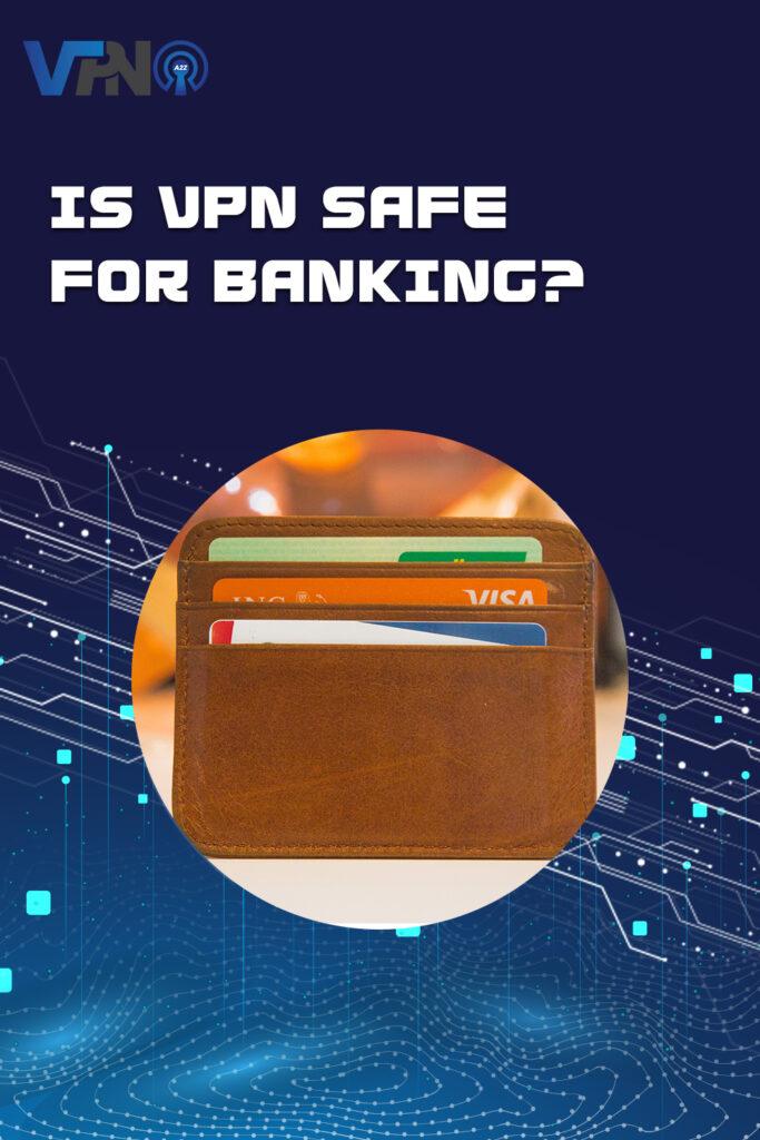 Le VPN est-il sûr pour les opérations bancaires ?