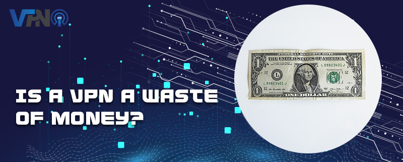 Is a VPN a waste of money?