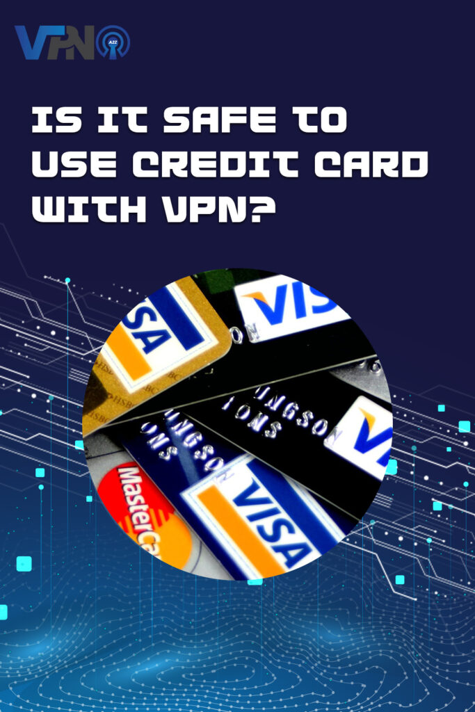 Is it safe to use credit card with VPN?