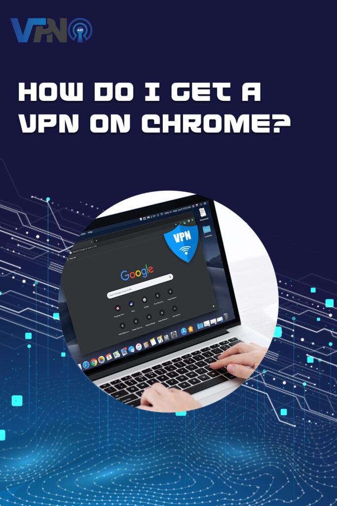 How do I get a VPN on Chrome?