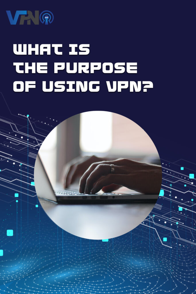 What is the purpose of using VPN?